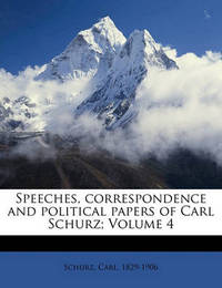 Speeches, Correspondence and Political Papers of Carl Schurz; Volume 4 by Carl Schurz
