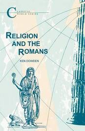 Religion and the Romans by Ken Dowden