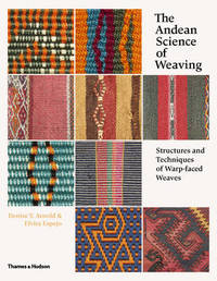 The Andean Science of Weaving by Denise Y. Arnold