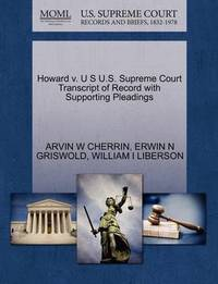 Howard V. U S U.S. Supreme Court Transcript of Record with Supporting Pleadings by Arvin W Cherrin