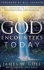 God Encounters Today by James W Goll
