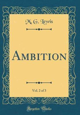 Ambition, Vol. 2 of 3 (Classic Reprint) by M G Lewis