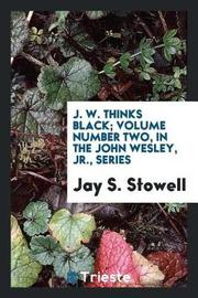 J. W. Thinks Black; Volume Number Two, in the John Wesley, Jr., Series by Jay S. Stowell image