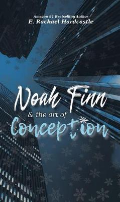 Noah Finn & the Art of Conception by E Rachael Hardcastle