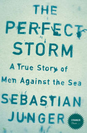The Perfect Storm: A True Story of Men Against the Sea by Sebastian Junger image