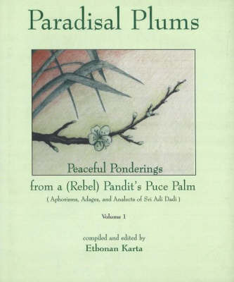 Paradisal Plums -- Peaceful Ponderings from a (Rebel) Pandit's Puce Palm, Volume 1 by Etobnan Karta image