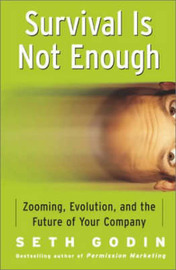 Survival is Not Enough: Zooming, Evolution, and the Future of Your Company by Seth Godin image