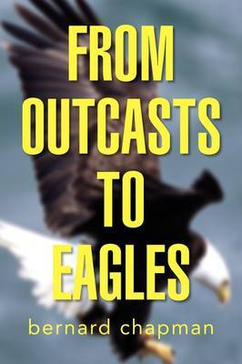 From Outcasts to Eagles by bernard chapman image