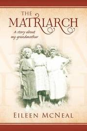 The Matriarch by Eileen McNeal