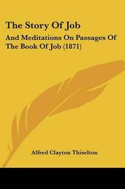 The Story Of Job: And Meditations On Passages Of The Book Of Job (1871) by Alfred Clayton Thiselton image