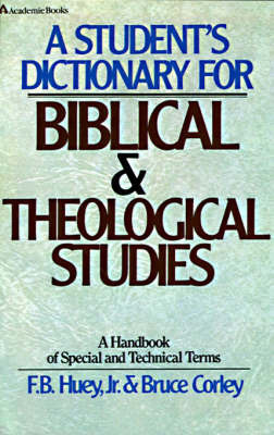 A Student's Dictionary for Biblical and Theological Studies by F. B. Huey