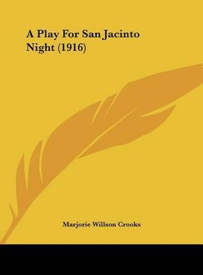A Play for San Jacinto Night (1916) by Marjorie Willson Crooks