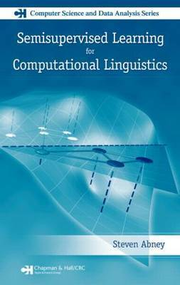 Semisupervised Learning for Computational Linguistics by Steven Abney