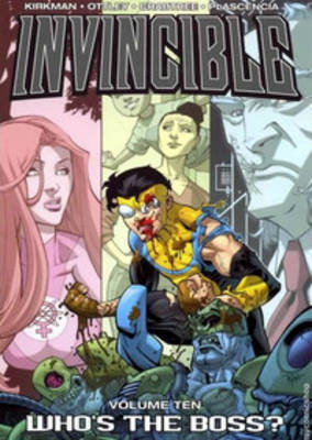 Invincible Volume 10: Whos The Boss? by Robert Kirkman