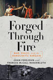 Forged Through Fire: War, Peace, and the Democratic Bargain by John Ferejohn