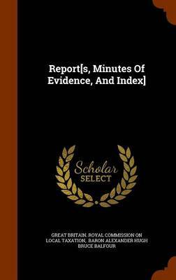 Report[s, Minutes of Evidence, and Index]
