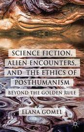 Science Fiction, Alien Encounters, and the Ethics of Posthumanism by Elana Gomel