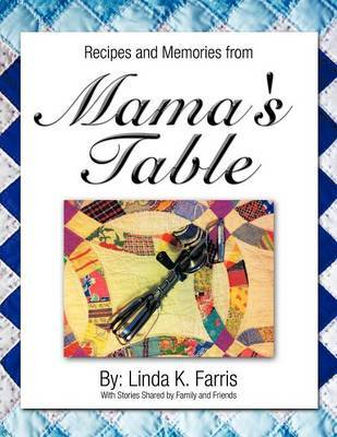 Recipes and Memories from Mama's Table by Linda K. Farris