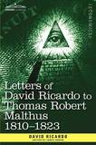 Letters of David Ricardo to Thomas Robert Malthus 1810 -1823 by David Ricardo