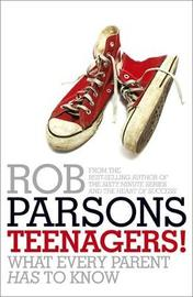 Helping Your Teenager Make it Through: What Every Parent Has to Know by Rob Parsons