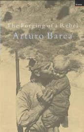 Forging of a Rebel by Arturo Barea image