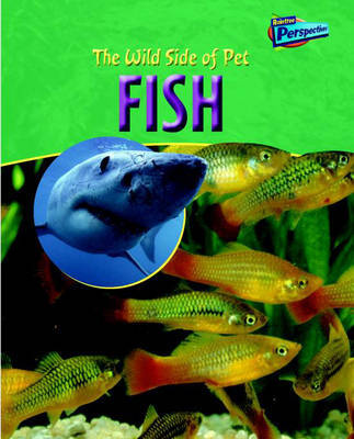 Raintree Perspectives: The Wild Side of Pets: Fish Paperback
