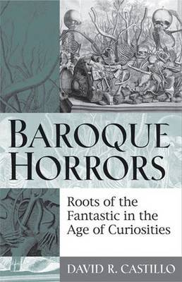 Baroque Horrors: Roots of the Fantastic in the Age of Curiosities by David R. Castillo image