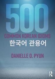 500 Common Korean Idioms by Robert J. Fouser image