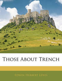 Those about Trench by Edwin Herbert Lewis