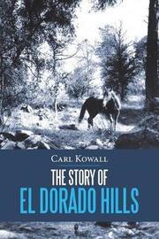 The Story of El Dorado Hills by Carl Kowall