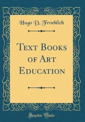 Text Books of Art Education (Classic Reprint) by Hugo D Froehlich image