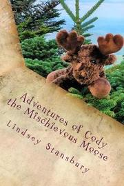 Adventures of Cody the Mischievous Moose by Lindsey Stansbury image