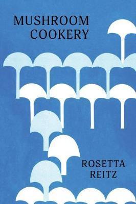 Mushroom Cookery by Rosetta Reitz