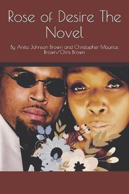 Rose of Desire The Novel by Christopher Maurice M Brown/Chris Brown