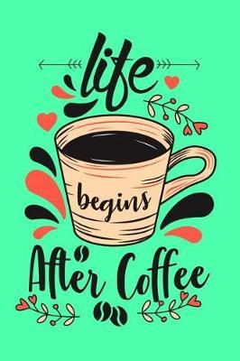 Life Begins After Coffee by Coffee James