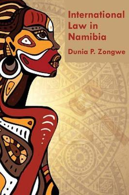 International Law in Namibia by Dunia Prince Zongwe
