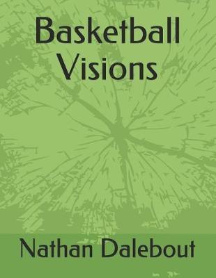 Basketball Visions by Nathan Lawrence Dalebout
