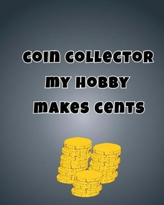 Coin Collector My Hobby Makes Cents by Lola Yayo