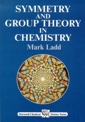 Symmetry and Group Theory in Chemistry by Mark Ladd image
