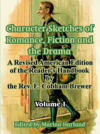 Character Sketches of Romance, Fiction and the Drama: Volume I by E.Cobham Brewer image