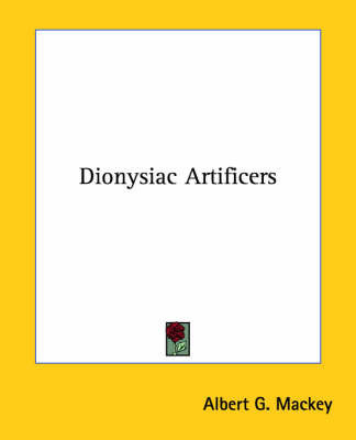 Dionysiac Artificers by Albert Gallatin Mackey