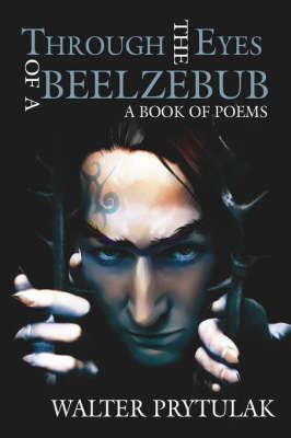 Through The Eyes of a Beelzebub by Walter Prytulak