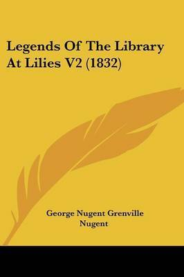 Legends Of The Library At Lilies V2 (1832) by George Nugent Grenville Nugent