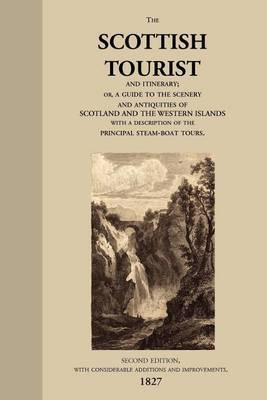 The Scottish Tourist and Itinerary, or, a Guide to the Scenery and Antiquities of Scotland and the Western Isles, with a Description of the Principal Steam-boat Tours. image