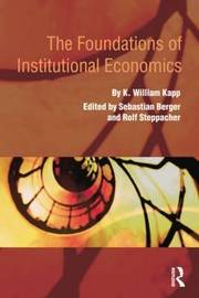The Foundations of Institutional Economics by K.William Kapp