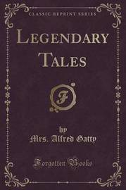 Legendary Tales (Classic Reprint) by Mrs Alfred Gatty