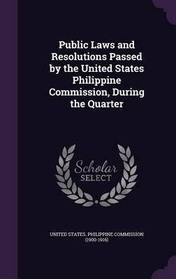 Public Laws and Resolutions Passed by the United States Philippine Commission, During the Quarter