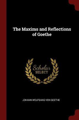 The Maxims and Reflections of Goethe by Johann Wolfgang von Goethe
