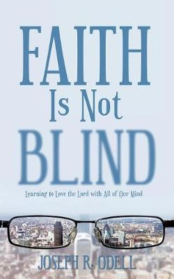 Faith Is Not Blind by Joseph R Odell
