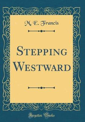 Stepping Westward (Classic Reprint) by M.E. Francis